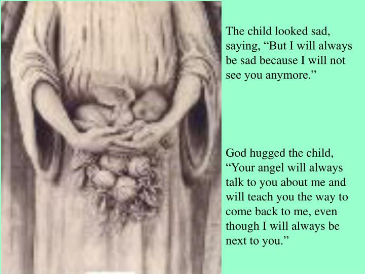 """The child looked sad, saying, """"But I will always be sad because I will not see you anymore."""""""