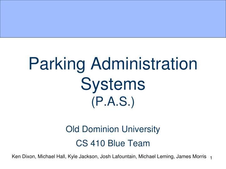 parking administration systems p a s old dominion university cs 410 blue team n.