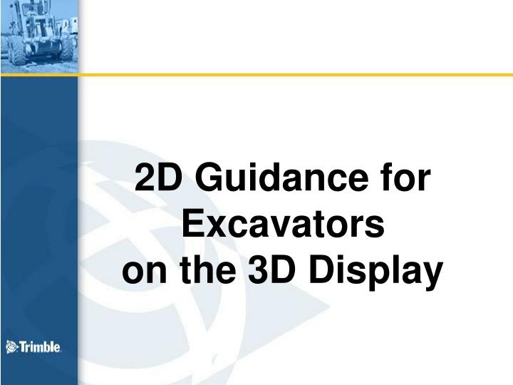 2d guidance for excavators on the 3d display n.