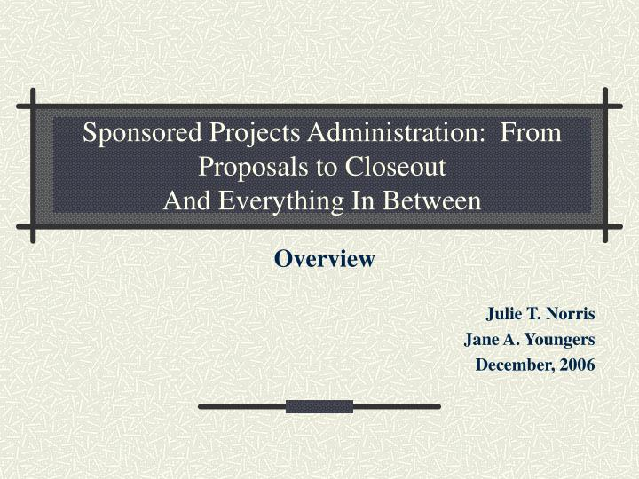 sponsored projects administration from proposals to closeout and everything in between n.
