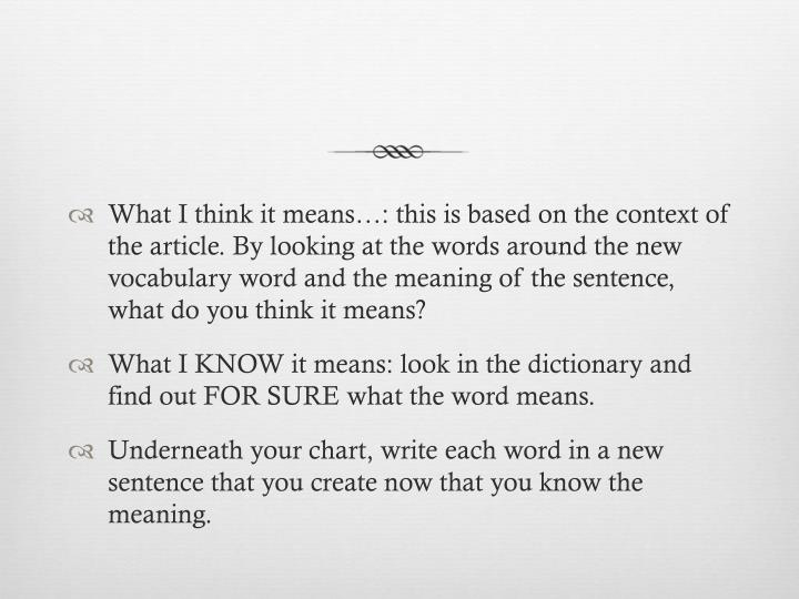 What I think it means…: this is based on the context of the article. By looking at the words around the new vocabulary word and the meaning of the sentence, what do you think it means?