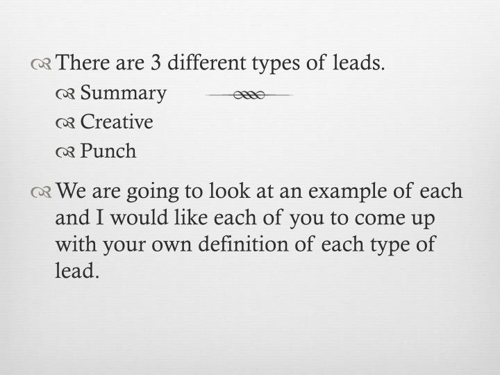 There are 3 different types of leads.