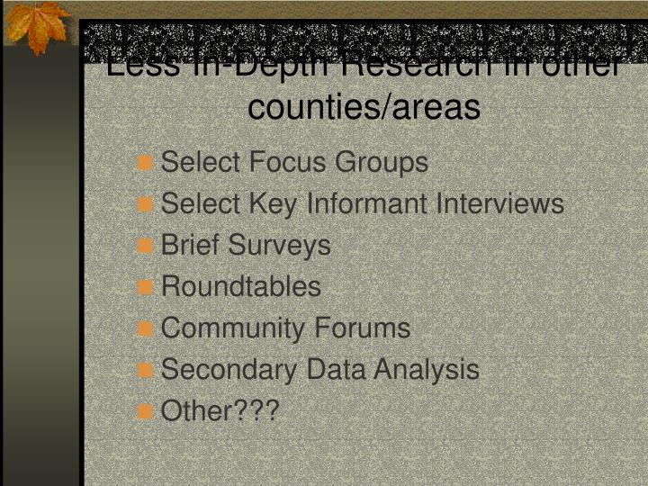 Less In-Depth Research in other counties/areas