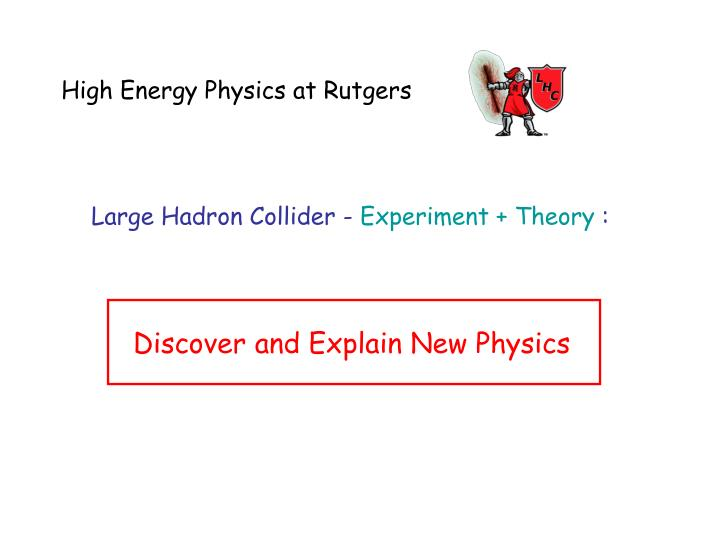 High Energy Physics at Rutgers