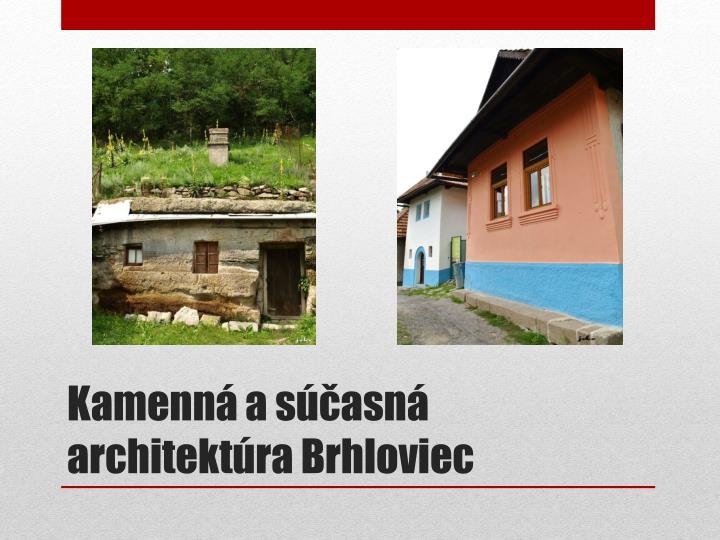 Kamenná a súčasná architektúra Brhloviec