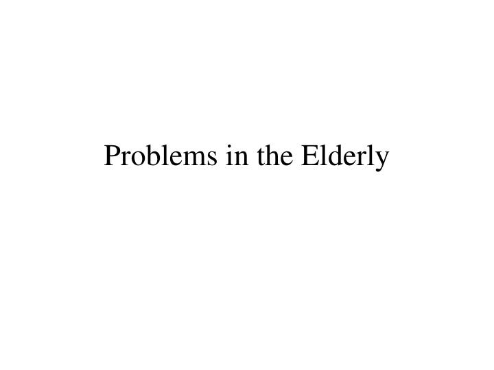 Problems in the elderly
