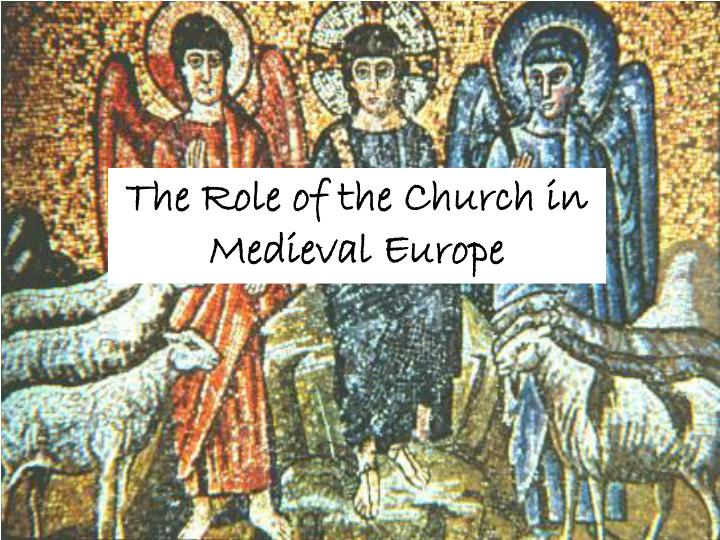 the role of the christian church during the middle ages During the middle ages, the education infrastructure of europe was overseen, if not managed, by the church that role, which meant acting as both the guarantor of academic freedom and arbitrator of its boundaries, tended to be carried out with a light touch and by ensuring the right people were placed in.
