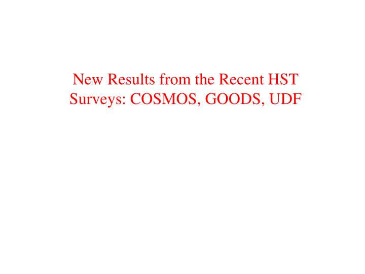 new results from the recent hst surveys cosmos goods udf n.