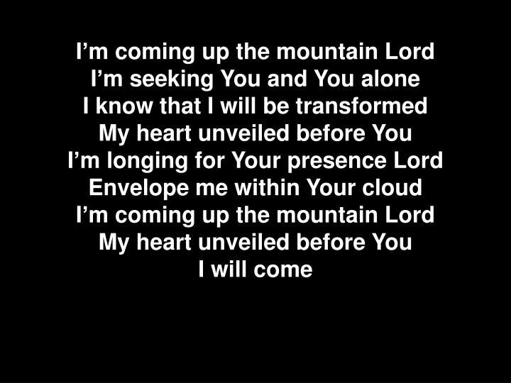 I'm coming up the mountain Lord