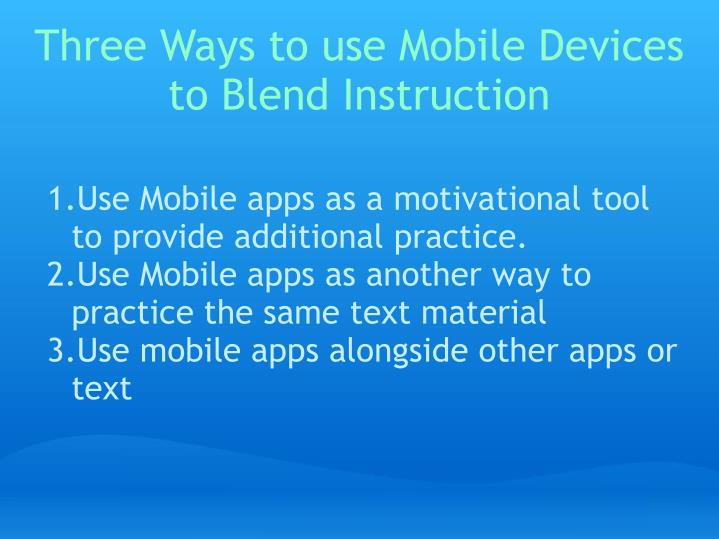 Three Ways to use Mobile Devices to Blend Instruction