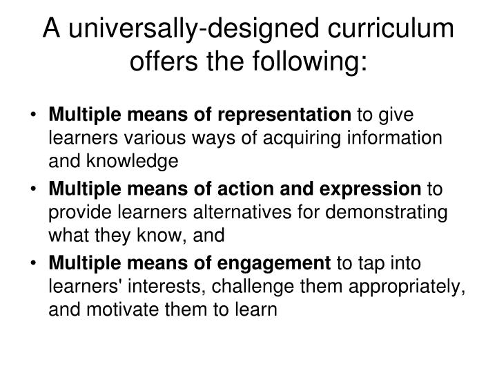 A universally-designed curriculum offers the following: