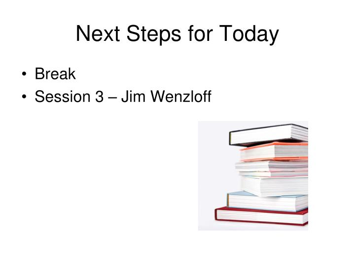 Next Steps for Today