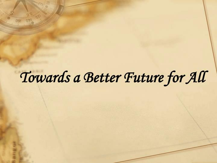 Towards a Better Future for All