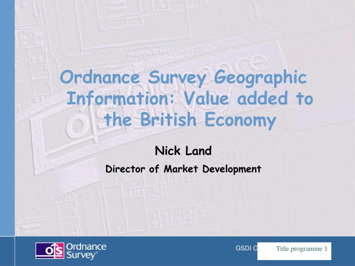 Ordnance Survey Geographic Information: Value added to the British Economy