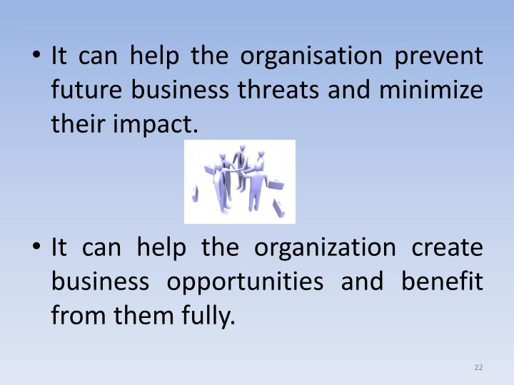 It can help the organisation pr