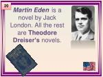 martin eden is a novel by jack london all the rest are theodore dreiser s novels