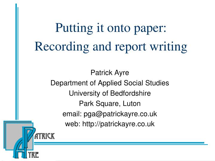 putting it onto paper recording and report writing n.