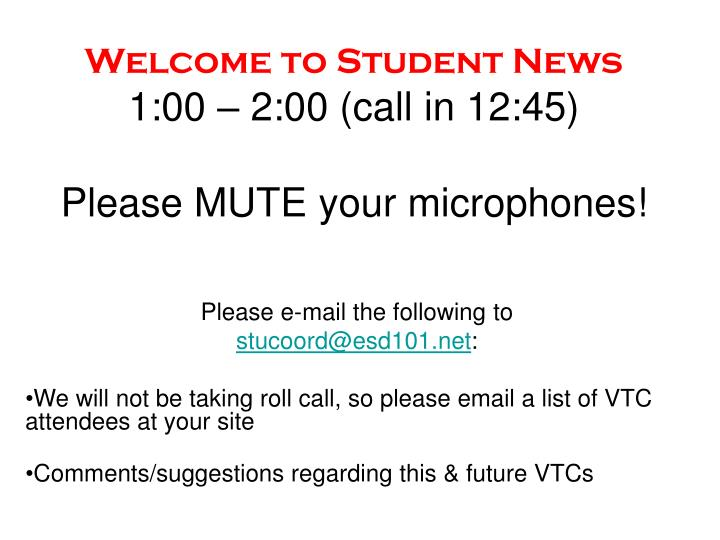 welcome to student news 1 00 2 00 call in 12 45 please mute your microphones n.