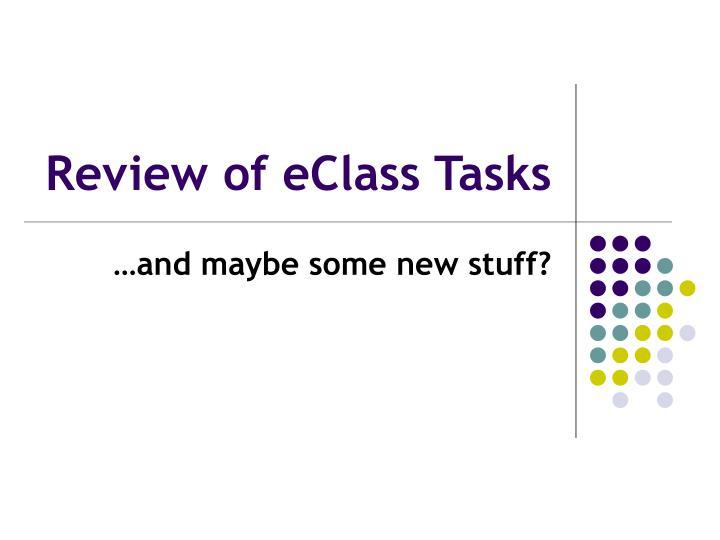 Review of eClass Tasks