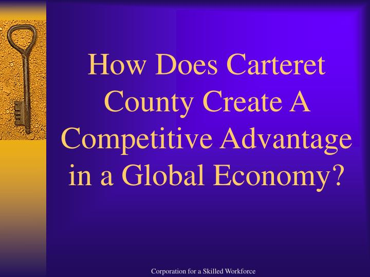 How Does Carteret County Create A Competitive Advantage in a Global Economy?