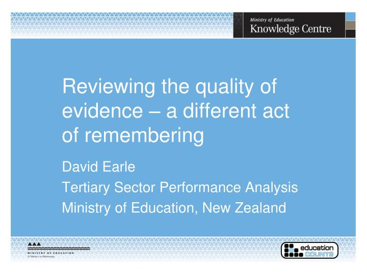 reviewing the quality of evidence a different act of remembering n.