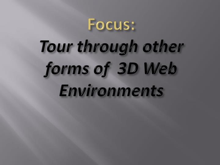 Focus tour through other forms of 3d web environments