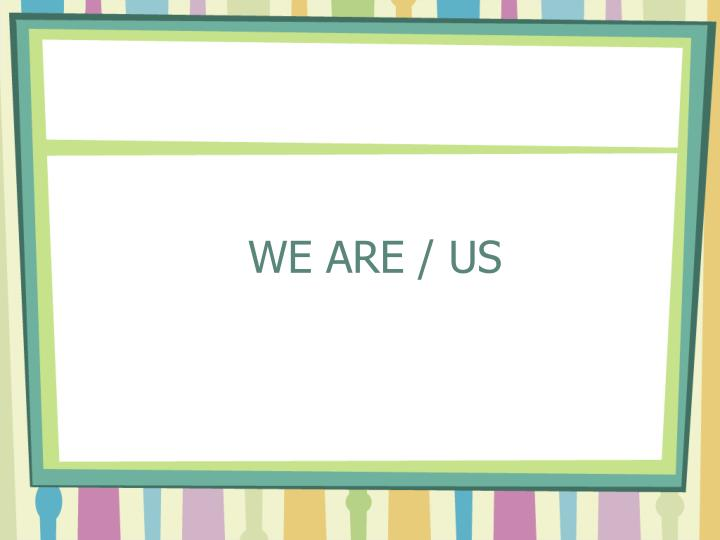 WE ARE / US