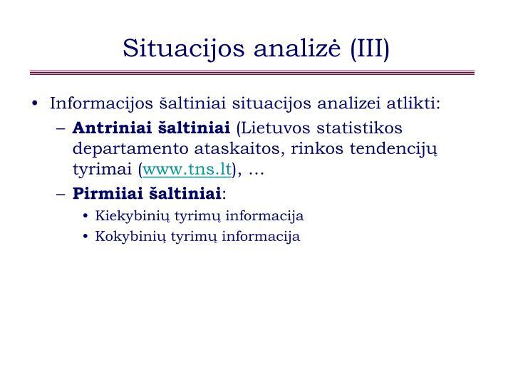 Situacijos analizė (III)