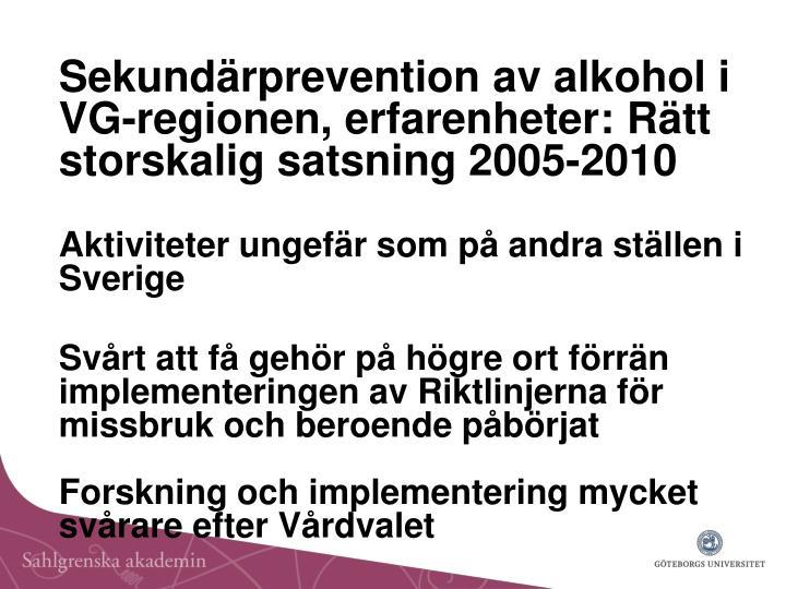 Sekundärprevention av alkohol i VG-regionen, erfarenheter: Rätt storskalig satsning 2005-2010