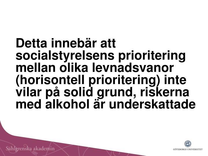 Detta innebär att socialstyrelsens prioritering mellan olika levnadsvanor (horisontell prioritering) inte vilar på solid grund, riskerna med alkohol är underskattade