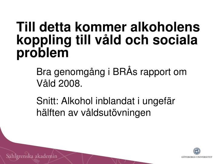 Till detta kommer alkoholens koppling till våld och sociala problem