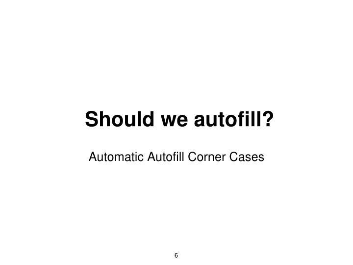 Should we autofill?