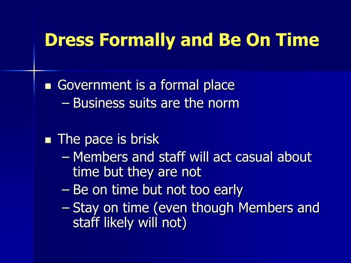 Dress Formally and Be On Time