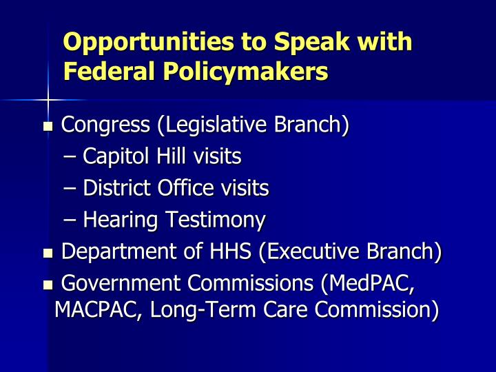 Opportunities to speak with federal policymakers