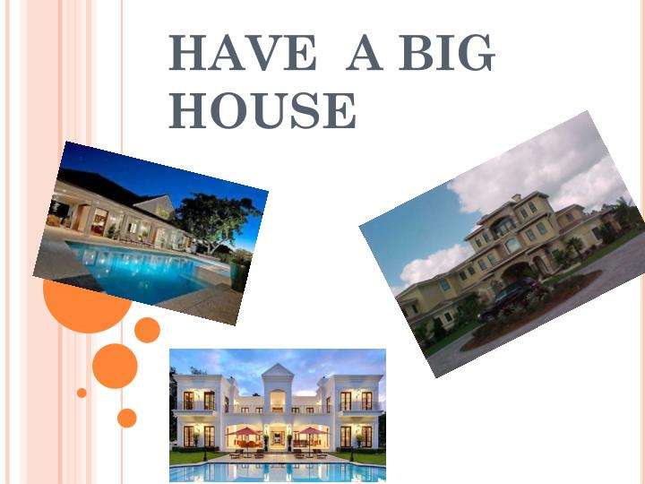 HAVE  A BIG HOUSE