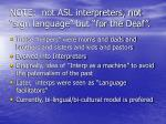 note not asl interpreters not sign language but for the deaf