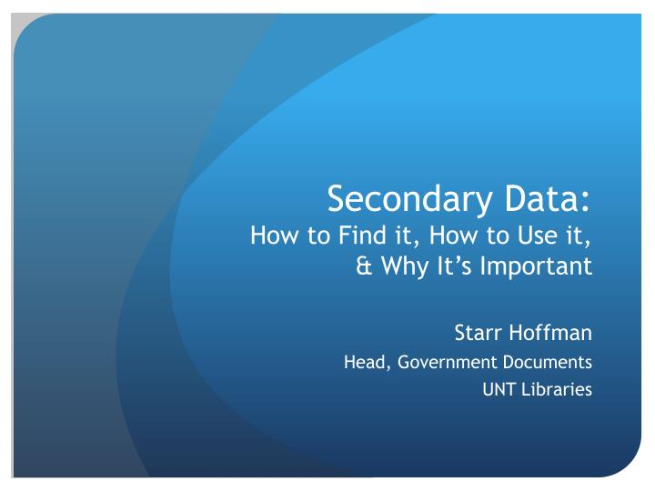 secondary data how to find it how to use it why it s important n.