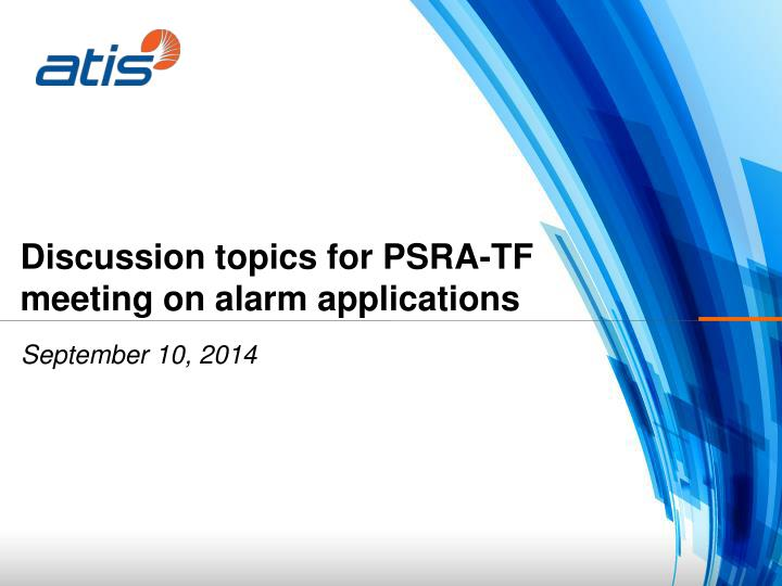 Discussion topics for PSRA-TF meeting on alarm applications
