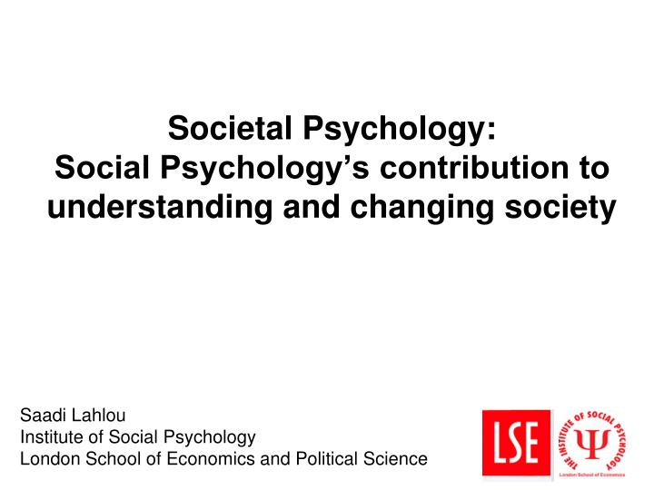 Societal psychology social psychology s contribution to understanding and changing society