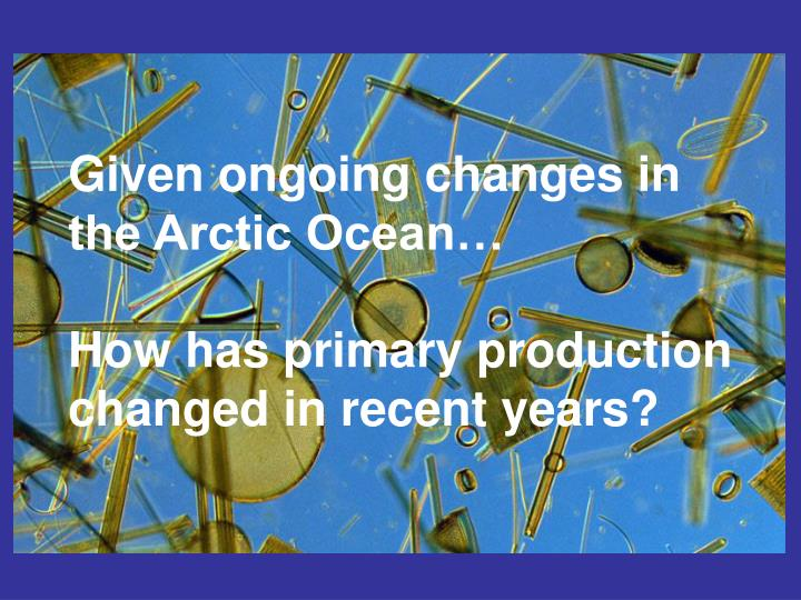 Given ongoing changes in the Arctic Ocean…