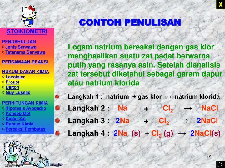 Langkah 1 :  natrium  + gas klor  →  natrium klorida
