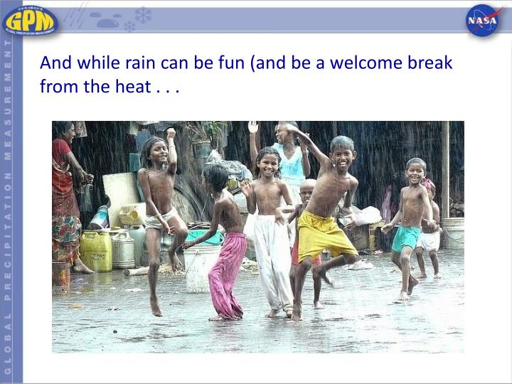 And while rain can be fun (and be a welcome break from the heat . . .