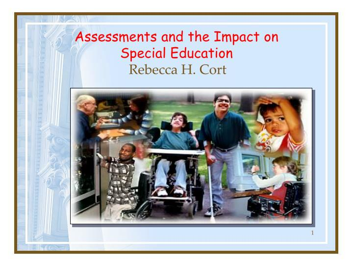 assessments and the impact on special education rebecca h cort n.