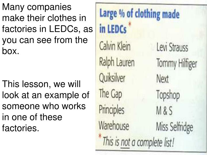 Many companies make their clothes in factories in LEDCs, as you can see from the box.