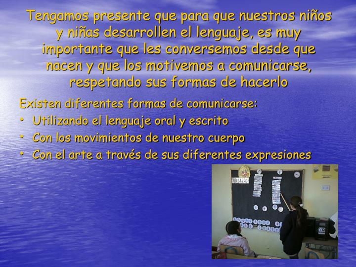 Tengamos presente que para que nuestros niños y niñas desarrollen el lenguaje, es muy importante q...