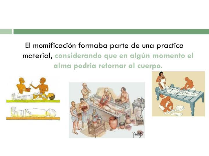 El momificación formaba parte de una practica material,