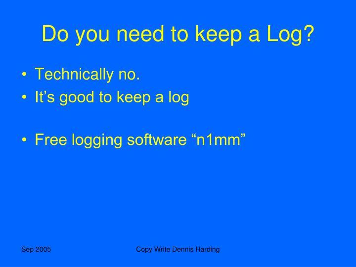 Do you need to keep a Log?