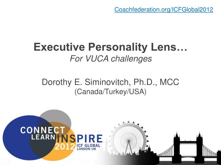 Executive personality lens for vuca challenges dorothy e siminovitch ph d mcc canada turkey usa