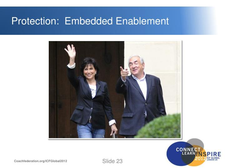 Protection:  Embedded Enablement