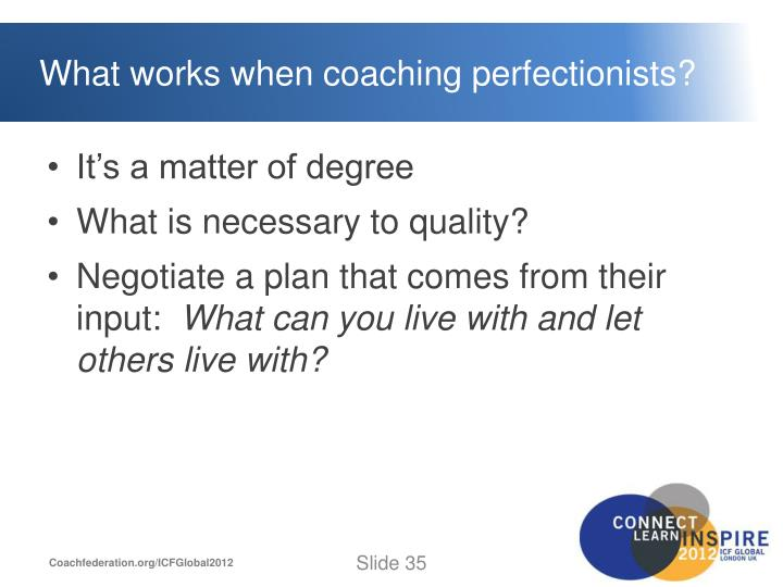What works when coaching perfectionists?